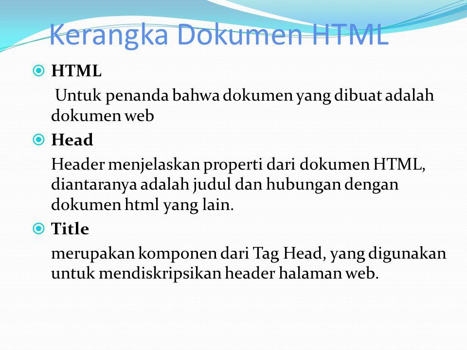 Kerangka Dokumen HTML  HTML Untuk penanda bahwa dokumen yang dibuat adalah dokumen web  Head Header menjelaskan properti dari dokumen HTML, diantara