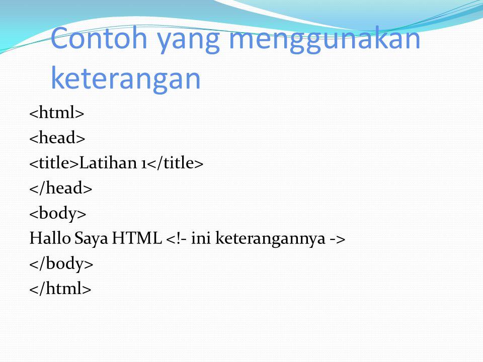 Contoh yang menggunakan keterangan Latihan 1 Hallo Saya HTML