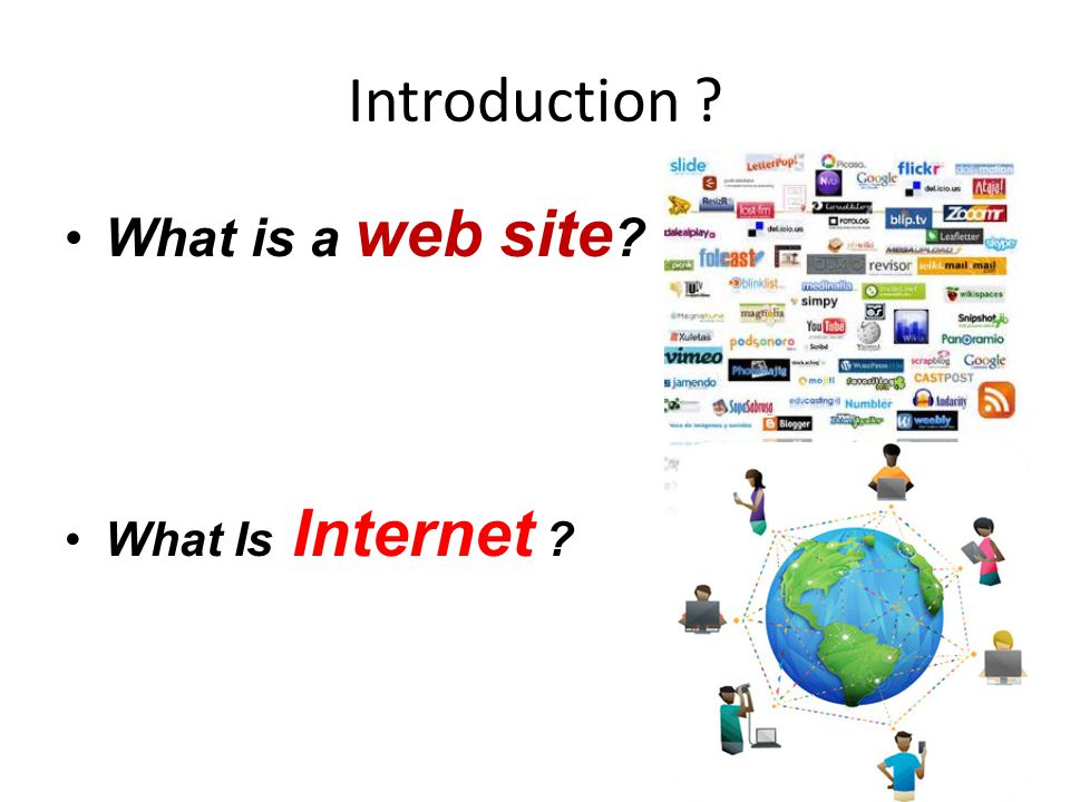 Introduction •What is a web site •What Is Internet