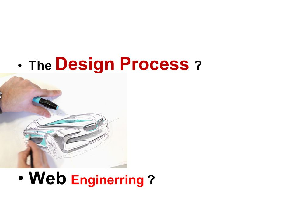 •The Design Process •Web Enginerring