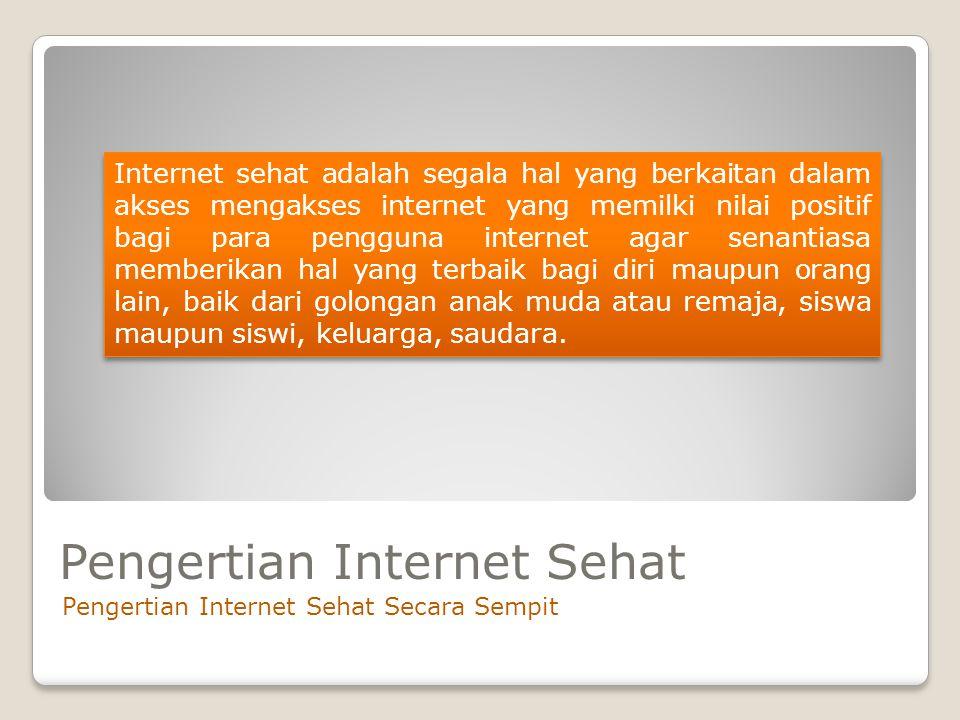 Pengertian Internet Sehat Pengertian Internet Sehat Secara Sempit Internet sehat adalah segala hal yang berkaitan dalam akses mengakses internet yang