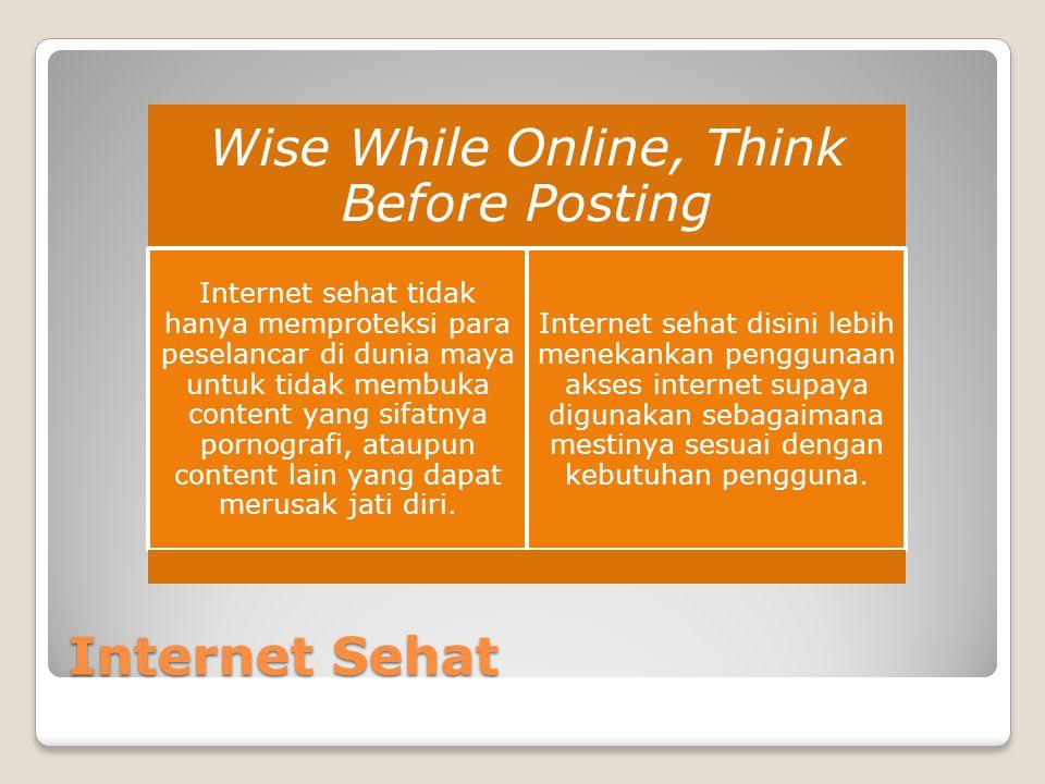 Internet Sehat Wise While Online, Think Before Posting Internet sehat tidak hanya memproteksi para peselancar di dunia maya untuk tidak membuka conten