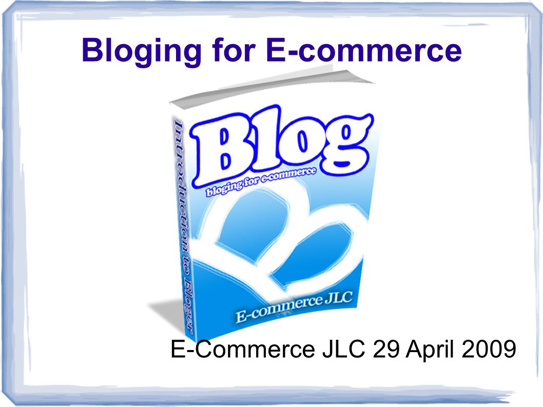 Bloging for E-commerce E-Commerce JLC 29 April 2009