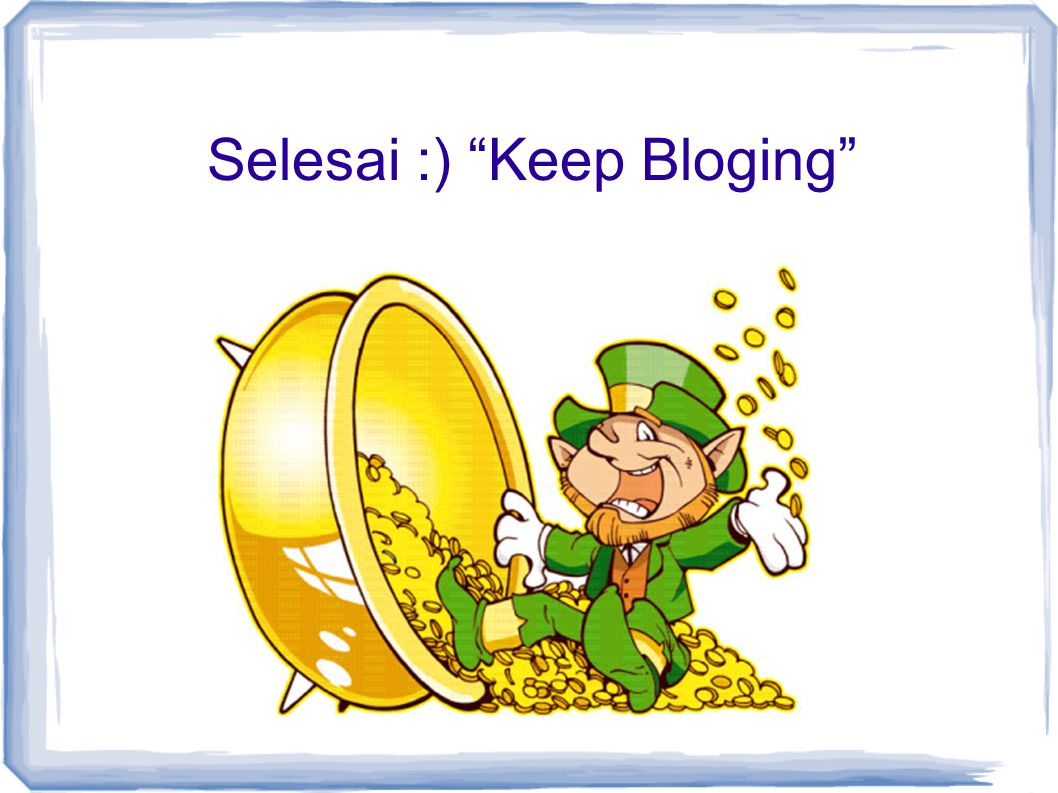"Selesai :) ""Keep Bloging""‏"