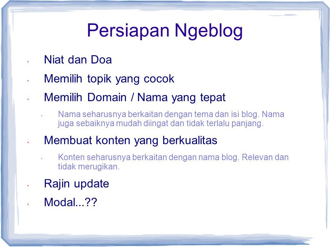 Persiapan Ngeblog (2)  Domain  Domain sebaiknya mudah diingat, tidak terlalu panjang dan berhubungan dengan isi blog.
