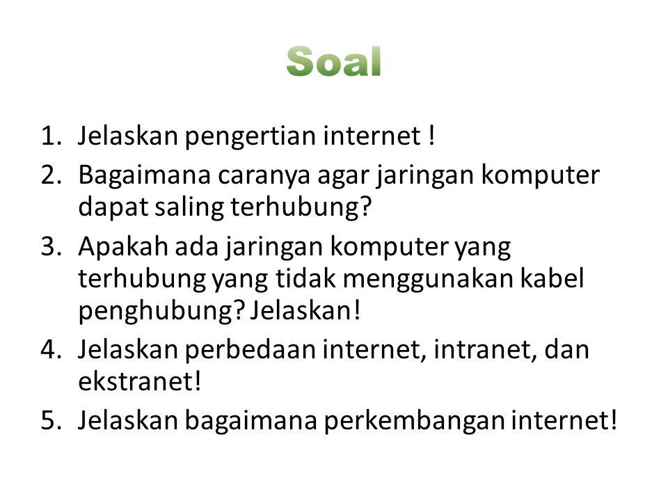 1.Jelaskan pengertian internet ! 2.Bagaimana caranya agar jaringan komputer dapat saling terhubung? 3.Apakah ada jaringan komputer yang terhubung yang
