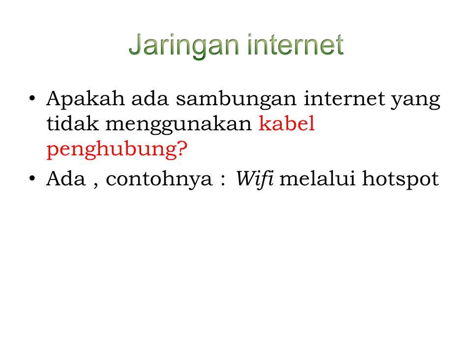 • Apakah ada sambungan internet yang tidak menggunakan kabel penghubung? • Ada, contohnya : Wifi melalui hotspot