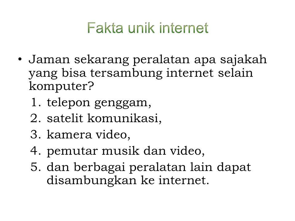 • Jaman sekarang peralatan apa sajakah yang bisa tersambung internet selain komputer? 1.telepon genggam, 2.satelit komunikasi, 3.kamera video, 4.pemut