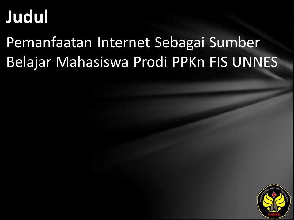 Judul Pemanfaatan Internet Sebagai Sumber Belajar Mahasiswa Prodi PPKn FIS UNNES