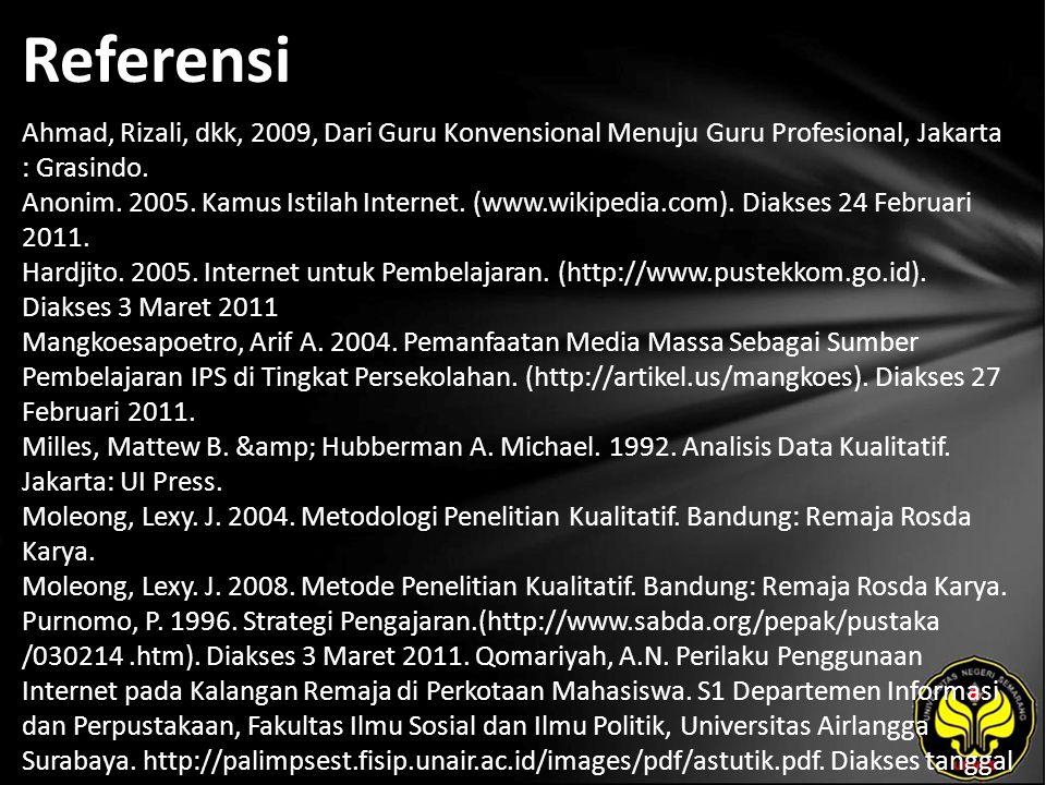 Referensi Ahmad, Rizali, dkk, 2009, Dari Guru Konvensional Menuju Guru Profesional, Jakarta : Grasindo. Anonim. 2005. Kamus Istilah Internet. (www.wik
