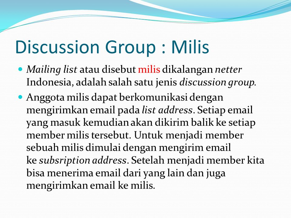 Discussion Group : Milis  Mailing list atau disebut milis dikalangan netter Indonesia, adalah salah satu jenis discussion group.