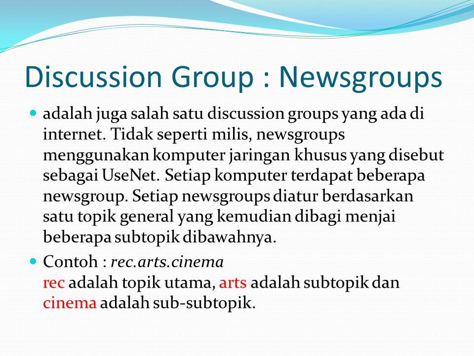 Discussion Group : Newsgroups  adalah juga salah satu discussion groups yang ada di internet.