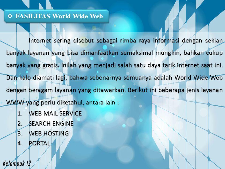  FASILITAS World Wide Web Internet sering disebut sebagai rimba raya informasi dengan sekian banyak layanan yang bisa dimanfaatkan semaksimal mungkin