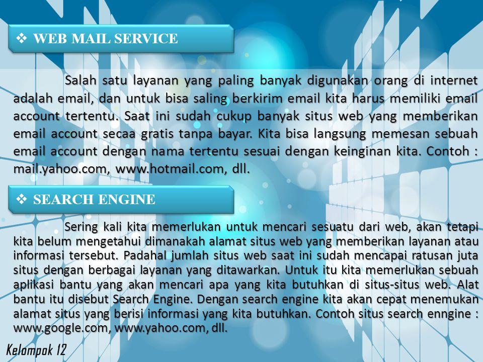  WEB MAIL SERVICE Salah satu layanan yang paling banyak digunakan orang di internet adalah email, dan untuk bisa saling berkirim email kita harus mem