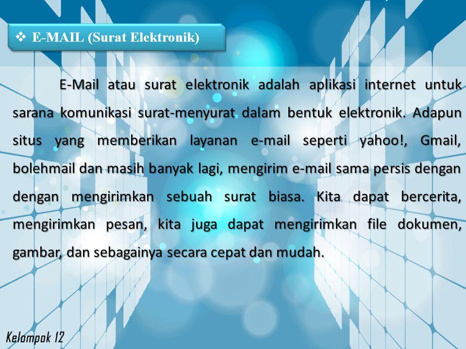  E-MAIL (Surat Elektronik) E-Mail atau surat elektronik adalah aplikasi internet untuk sarana komunikasi surat-menyurat dalam bentuk elektronik. Adap