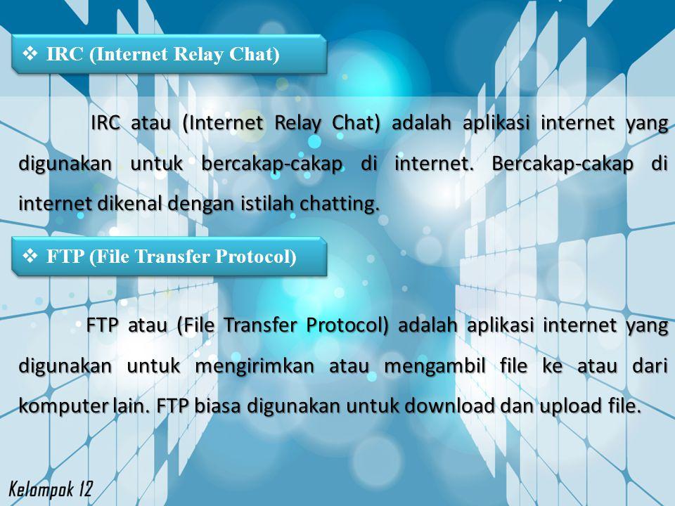  IRC (Internet Relay Chat) IRC atau (Internet Relay Chat) adalah aplikasi internet yang digunakan untuk bercakap-cakap di internet. Bercakap-cakap di