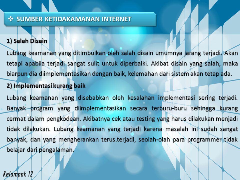  SUMBER KETIDAKAMANAN INTERNET 1) Salah Disain Lubang keamanan yang ditimbulkan oleh salah disain umumnya jarang terjadi. Akan tetapi apabila terjadi
