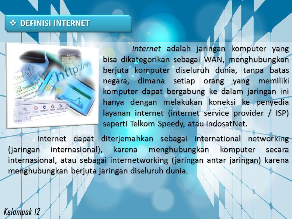  DEFINISI INTERNET Internet adalah jaringan komputer yang bisa dikategorikan sebagai WAN, menghubungkan berjuta komputer diseluruh dunia, tanpa batas