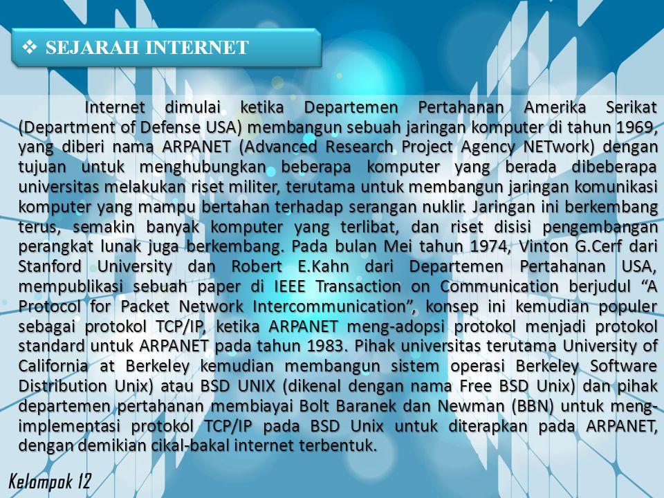 SEJARAH INTERNET Internet dimulai ketika Departemen Pertahanan Amerika Serikat (Department of Defense USA) membangun sebuah jaringan komputer di tah