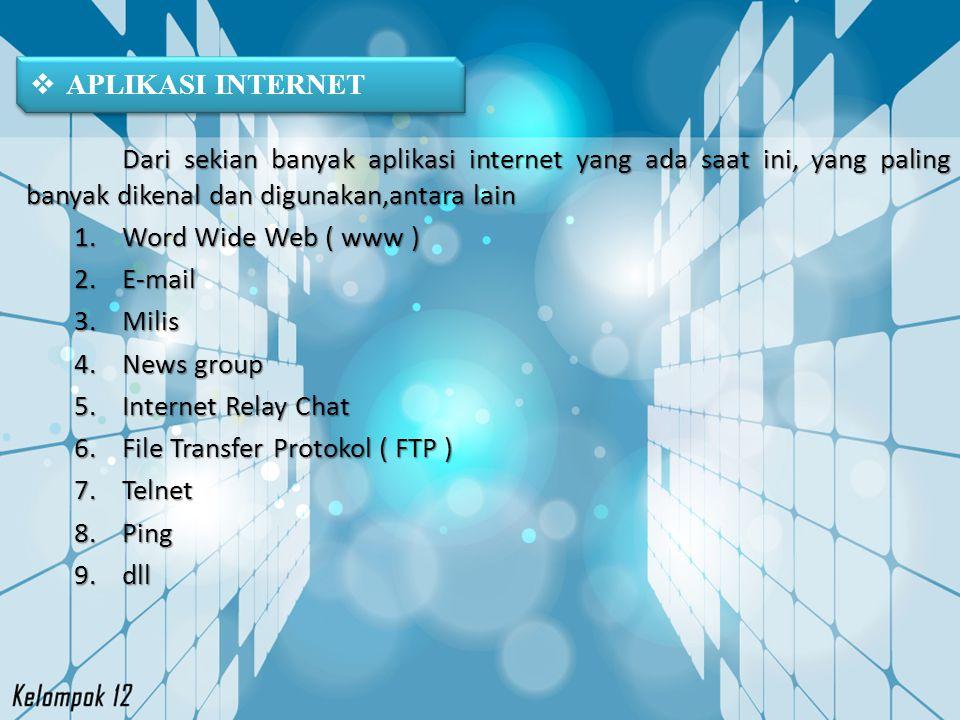  APLIKASI INTERNET Dari sekian banyak aplikasi internet yang ada saat ini, yang paling banyak dikenal dan digunakan,antara lain 1.Word Wide Web ( www