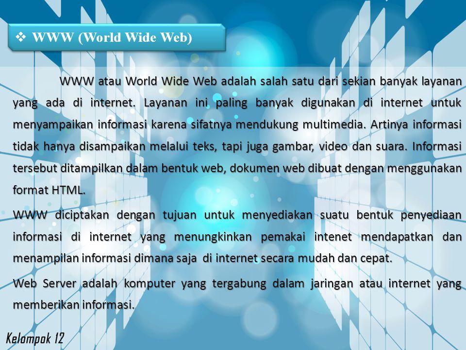  WWW (World Wide Web) WWW atau World Wide Web adalah salah satu dari sekian banyak layanan yang ada di internet. Layanan ini paling banyak digunakan