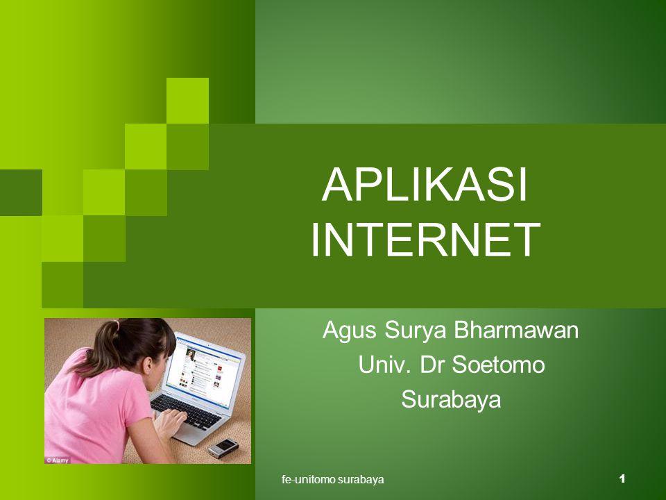 fe-unitomo surabaya1 APLIKASI INTERNET Agus Surya Bharmawan Univ. Dr Soetomo Surabaya
