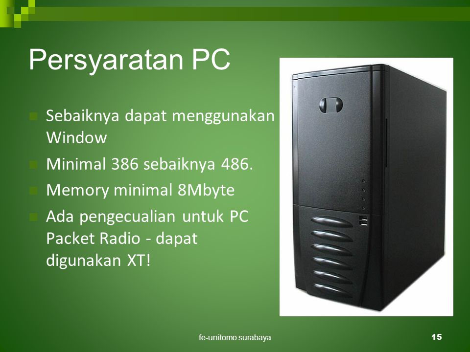 fe-unitomo surabaya15 Persyaratan PC  Sebaiknya dapat menggunakan Window  Minimal 386 sebaiknya 486.  Memory minimal 8Mbyte  Ada pengecualian untu