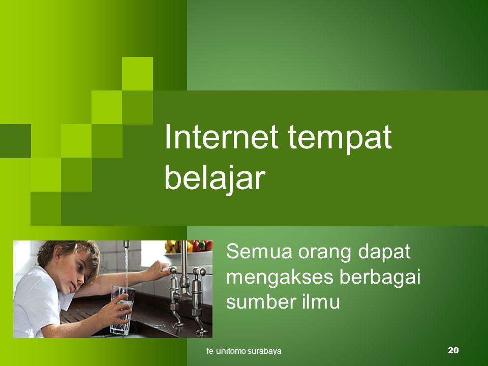 fe-unitomo surabaya20 Internet tempat belajar Semua orang dapat mengakses berbagai sumber ilmu