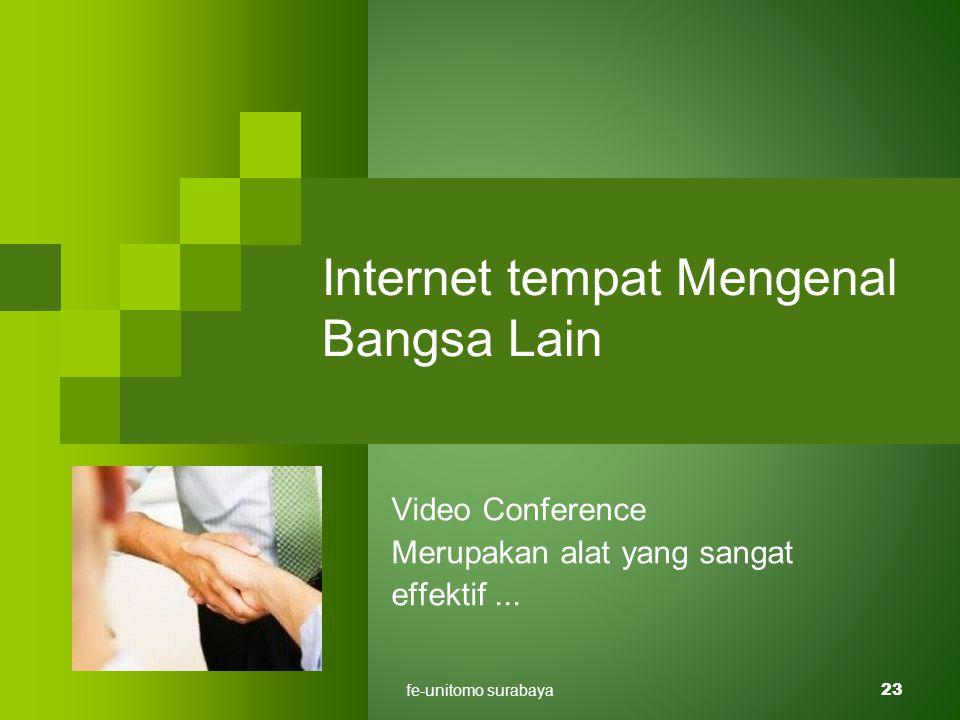 fe-unitomo surabaya23 Internet tempat Mengenal Bangsa Lain Video Conference Merupakan alat yang sangat effektif...