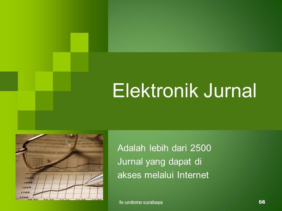fe-unitomo surabaya56 Elektronik Jurnal Adalah lebih dari 2500 Jurnal yang dapat di akses melalui Internet