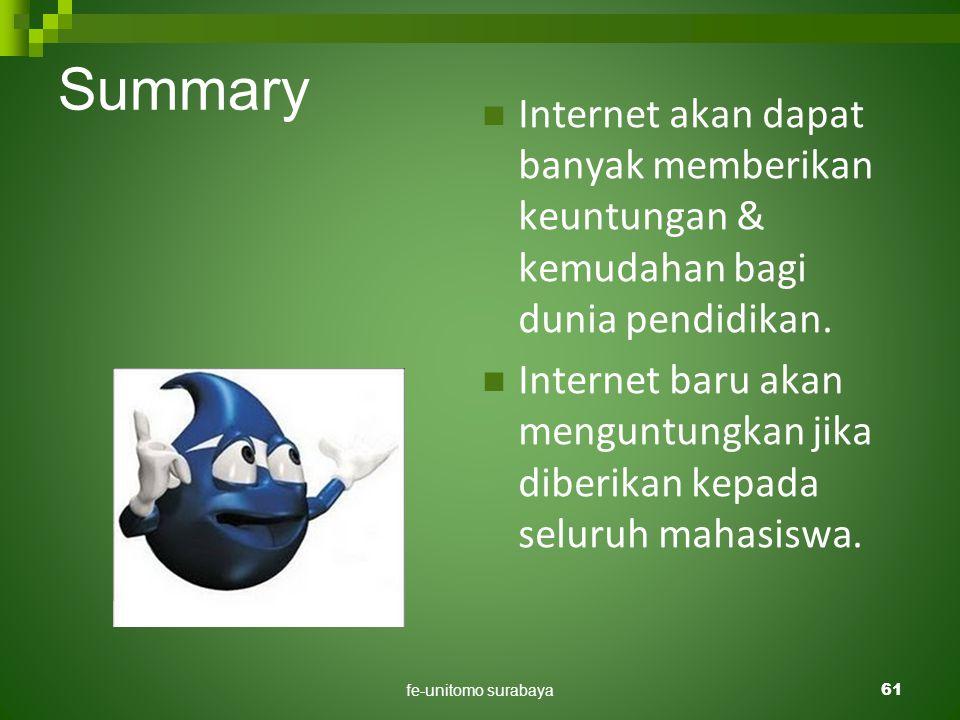 fe-unitomo surabaya61 Summary  Internet akan dapat banyak memberikan keuntungan & kemudahan bagi dunia pendidikan.  Internet baru akan menguntungkan