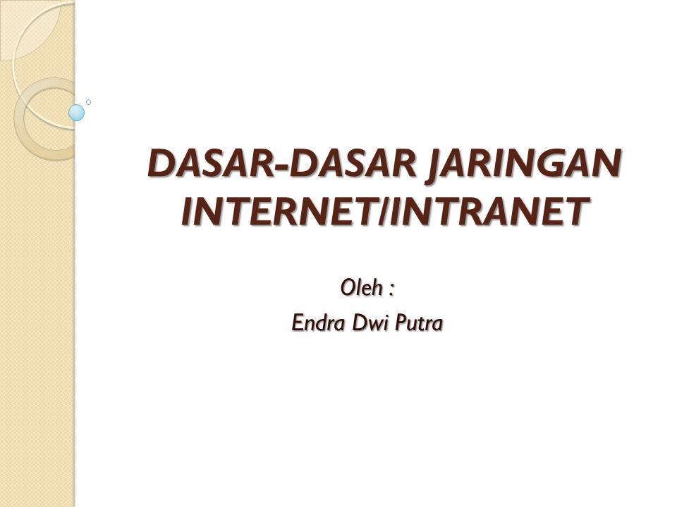 DASAR-DASAR JARINGAN INTERNET/INTRANET Oleh : Endra Dwi Putra