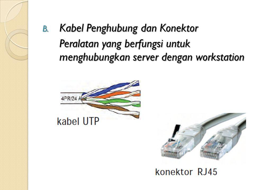 B. Kabel Penghubung dan Konektor Peralatan yang berfungsi untuk menghubungkan server dengan workstation