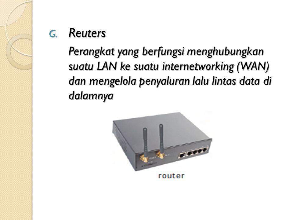 G. Reuters Perangkat yang berfungsi menghubungkan suatu LAN ke suatu internetworking (WAN) dan mengelola penyaluran lalu lintas data di dalamnya