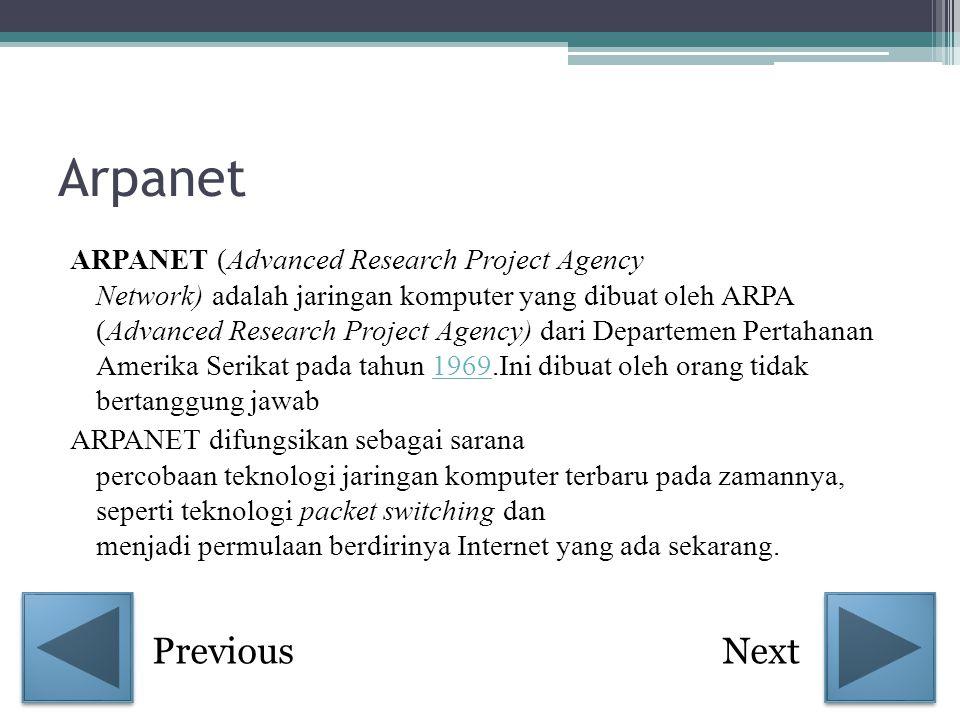 Arpanet ARPANET (Advanced Research Project Agency Network) adalah jaringan komputer yang dibuat oleh ARPA (Advanced Research Project Agency) dari Depa
