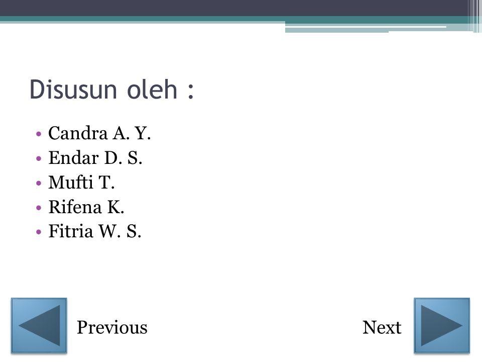 Disusun oleh : •C•Candra A. Y. •E•Endar D. S. •M•Mufti T. •R•Rifena K. •F•Fitria W. S. PreviousNext