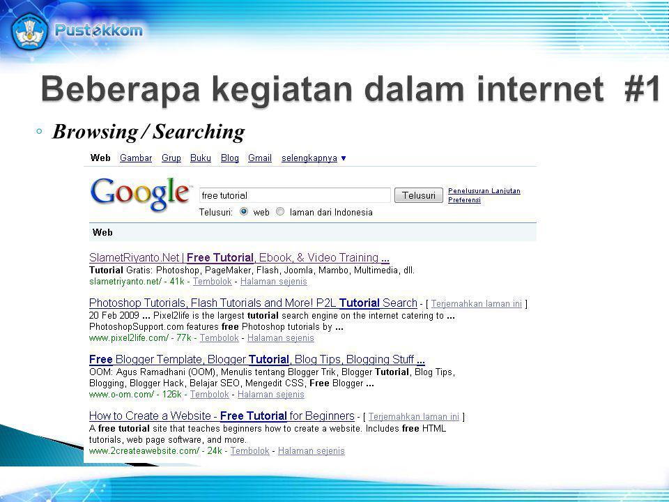 Beberapa kegiatan dalam internet #1 ◦ Browsing / Searching
