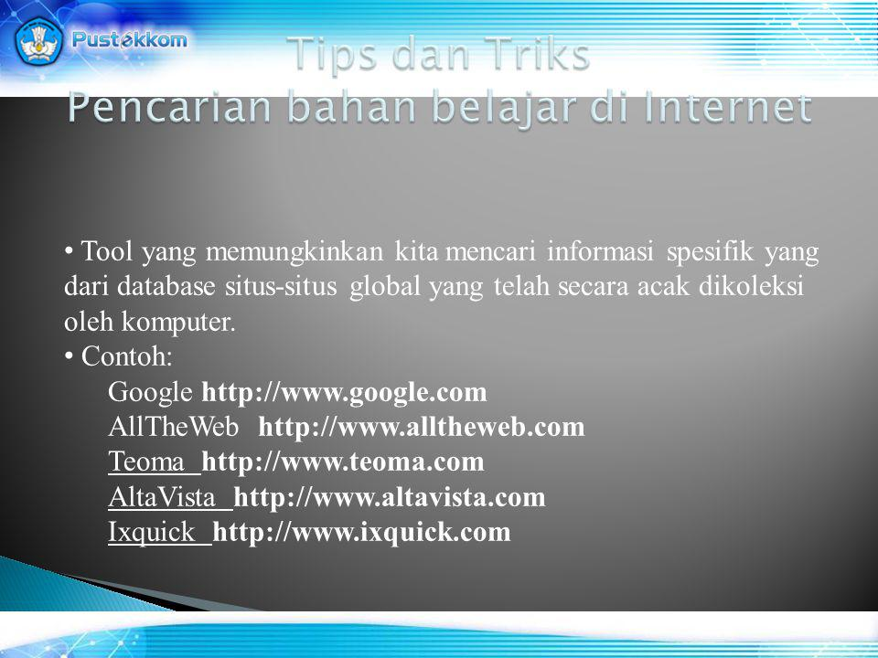 • Tool yang memungkinkan kita mencari informasi spesifik yang dari database situs-situs global yang telah secara acak dikoleksi oleh komputer.