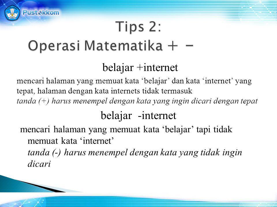belajar +internet mencari halaman yang memuat kata 'belajar' dan kata 'internet' yang tepat, halaman dengan kata internets tidak termasuk tanda (+) ha