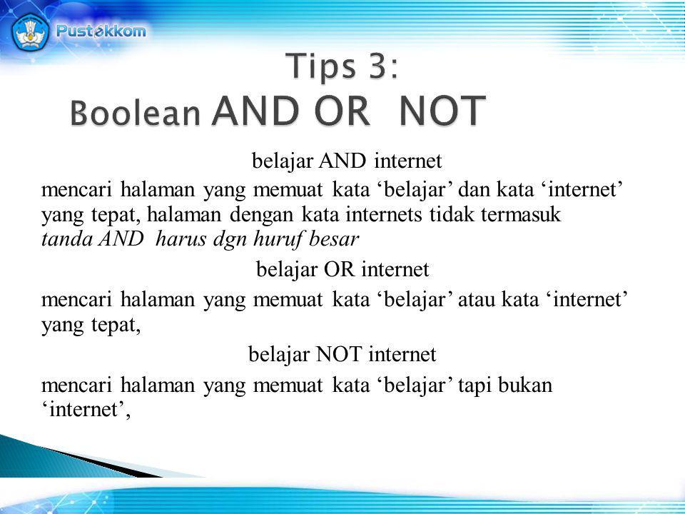 belajar AND internet mencari halaman yang memuat kata 'belajar' dan kata 'internet' yang tepat, halaman dengan kata internets tidak termasuk tanda AND