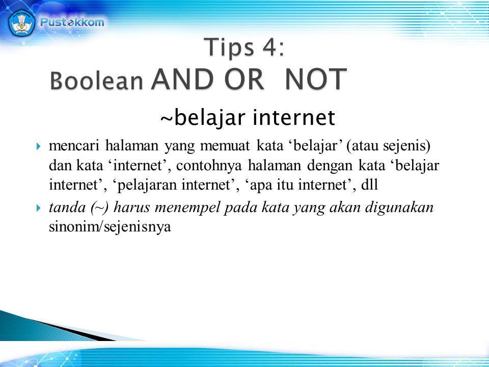 ~belajar internet  mencari halaman yang memuat kata 'belajar' (atau sejenis) dan kata 'internet', contohnya halaman dengan kata 'belajar internet', '