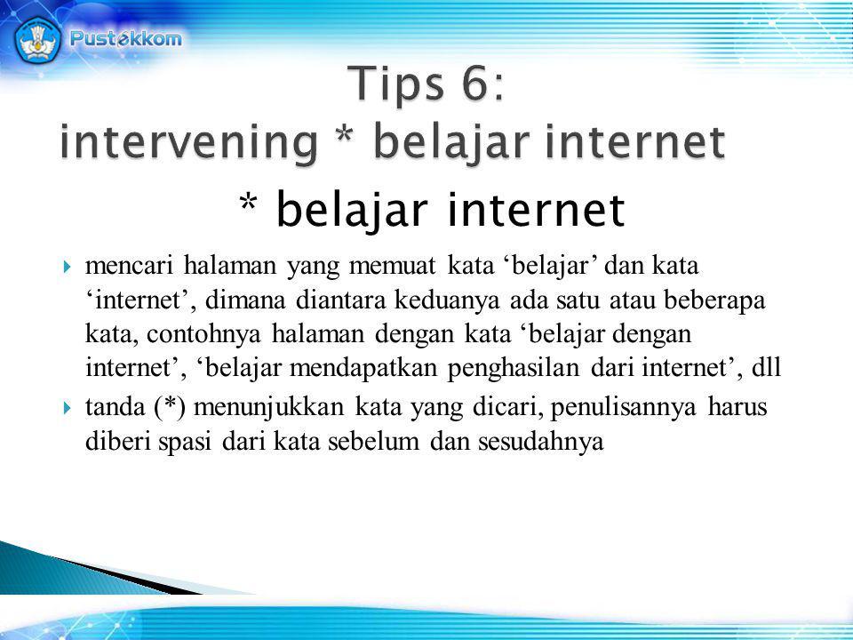 * belajar internet  mencari halaman yang memuat kata 'belajar' dan kata 'internet', dimana diantara keduanya ada satu atau beberapa kata, contohnya halaman dengan kata 'belajar dengan internet', 'belajar mendapatkan penghasilan dari internet', dll  tanda (*) menunjukkan kata yang dicari, penulisannya harus diberi spasi dari kata sebelum dan sesudahnya