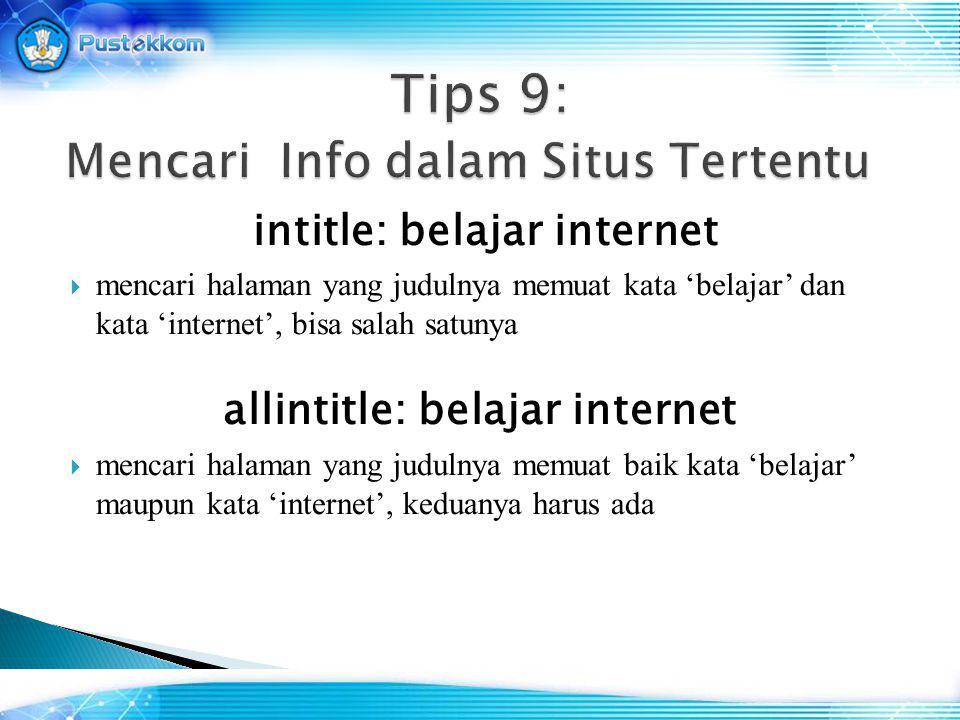 intitle: belajar internet  mencari halaman yang judulnya memuat kata 'belajar' dan kata 'internet', bisa salah satunya allintitle: belajar internet  mencari halaman yang judulnya memuat baik kata 'belajar' maupun kata 'internet', keduanya harus ada