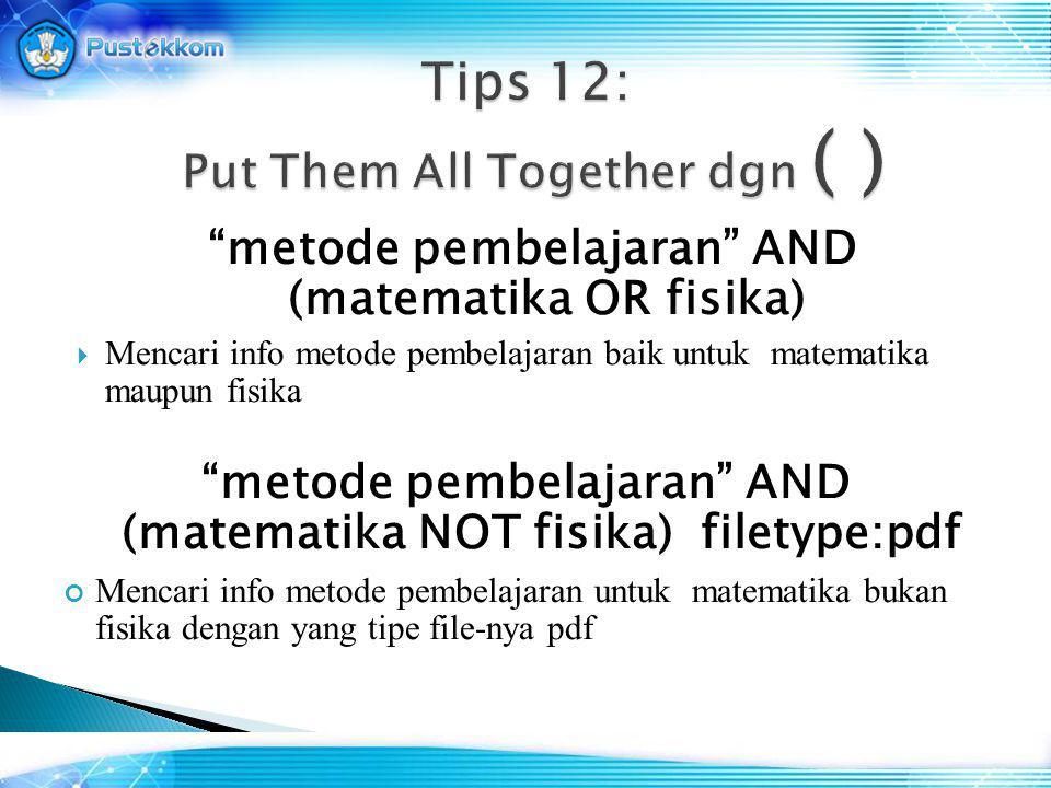 """""""metode pembelajaran"""" AND (matematika OR fisika)  Mencari info metode pembelajaran baik untuk matematika maupun fisika """"metode pembelajaran"""" AND (mat"""