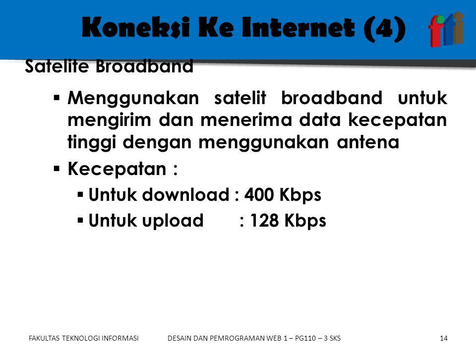 FAKULTAS TEKNOLOGI INFORMASI14DESAIN DAN PEMROGRAMAN WEB 1 – PG110 – 3 SKS Koneksi Ke Internet (4)  Menggunakan satelit broadband untuk mengirim dan menerima data kecepatan tinggi dengan menggunakan antena  Kecepatan :  Untuk download : 400 Kbps  Untuk upload : 128 Kbps Satelite Broadband