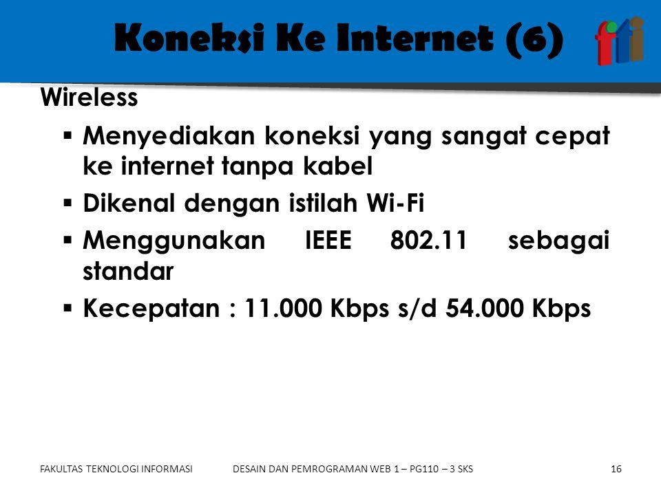 FAKULTAS TEKNOLOGI INFORMASI16DESAIN DAN PEMROGRAMAN WEB 1 – PG110 – 3 SKS Koneksi Ke Internet (6)  Menyediakan koneksi yang sangat cepat ke internet