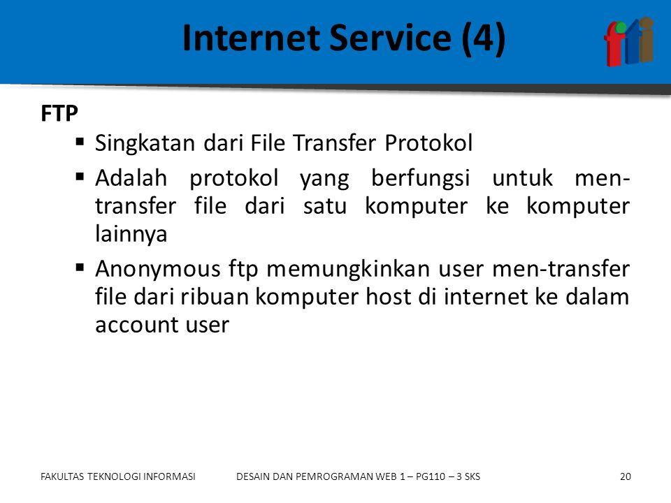 FAKULTAS TEKNOLOGI INFORMASI20DESAIN DAN PEMROGRAMAN WEB 1 – PG110 – 3 SKS Internet Service (4)  Singkatan dari File Transfer Protokol  Adalah proto