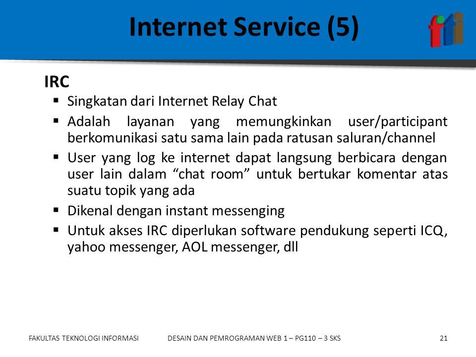 FAKULTAS TEKNOLOGI INFORMASI21DESAIN DAN PEMROGRAMAN WEB 1 – PG110 – 3 SKS Internet Service (5)  Singkatan dari Internet Relay Chat  Adalah layanan