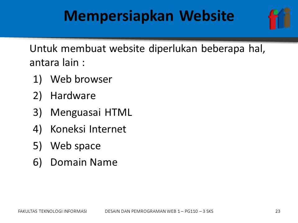 FAKULTAS TEKNOLOGI INFORMASI23DESAIN DAN PEMROGRAMAN WEB 1 – PG110 – 3 SKS Mempersiapkan Website Untuk membuat website diperlukan beberapa hal, antara