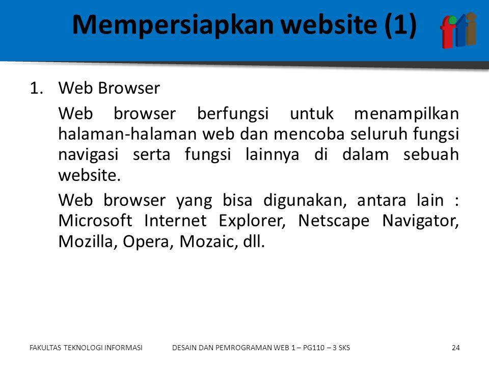 FAKULTAS TEKNOLOGI INFORMASI24DESAIN DAN PEMROGRAMAN WEB 1 – PG110 – 3 SKS 1.Web Browser Web browser berfungsi untuk menampilkan halaman-halaman web dan mencoba seluruh fungsi navigasi serta fungsi lainnya di dalam sebuah website.